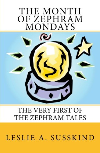 Book: The Month of Zephram Mondays - The very first of the Zephram Tales by Leslie A. Susskind