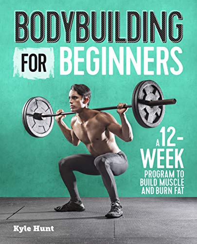 Bodybuilding For Beginners: A 12-Week Program to Build Muscle and Burn Fat por Kyle Hunt