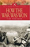 img - for How the War Was Won: Factors That Led to Victory in World War One (Pen & Sword Military Classics) by Tim Travers (2005-01-01) book / textbook / text book