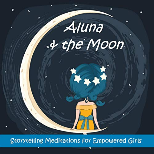 Aluna and the Moon: Self-Esteem Story-telling Meditations for Girls