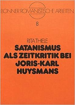 Satanismus ALS Zeitkritik Bei Joris-Karl Huysmans (Bonner Romanistische Arbeiten)
