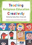 Teaching Religious Education Creatively (Learning to Teach in the Primary School Series)