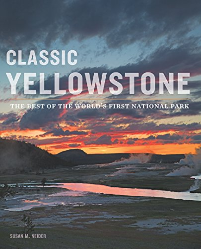 Classic Yellowstone: The Best of the World's First National Park