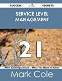 Service Level Management 21 Success Secrets - 21 Most Asked Questions on Service Level Management - What You Need to Know, Mark Cole, 1488516510