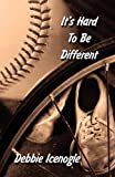 It's Hard to Be Different, Debbie Icenogle, 1456040723