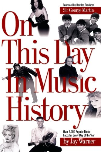 On This Day in Music History: ON THIS DAY IN MUSIC HISTORY: OVER 2,000 POPULAR MUSIC FACTS COVERING (Best Fact Of The Day)