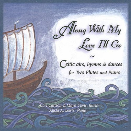 (Along With My Love I'Ll Go: Celtic Airs, Hymns, & Dances For Two Flutes And)