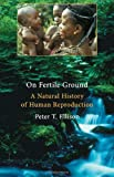 On Fertile Ground, Peter T. Ellison, 0674004639