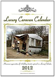 Luxury Caravan Calendar 2012: A Humorous Appreciation of 12 Holiday Chariots Captured in a Luxury Calender