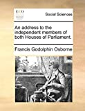 An Address to the Independent Members of Both Houses of Parliament, Francis Godolphin Osborne, 1170383947