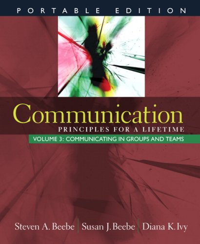 Communication: Principles for a Lifetime, Portable Edition -- Volume 3: Communicating in Groups and Teams