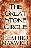 The Great Stone Circle, Heather Maxwell, 1451277946
