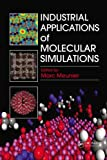Industrial Applications of Molecular Simulations, Marc Meunier, 1439861013