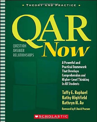 QAR Now: A Powerful and Practical Framework That Develops Comprehension and Higher-Level Thinking in All Students (Theory and Practice) by Scholastic