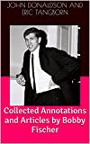 Collected Annotations and Articles by Bobby Fischer