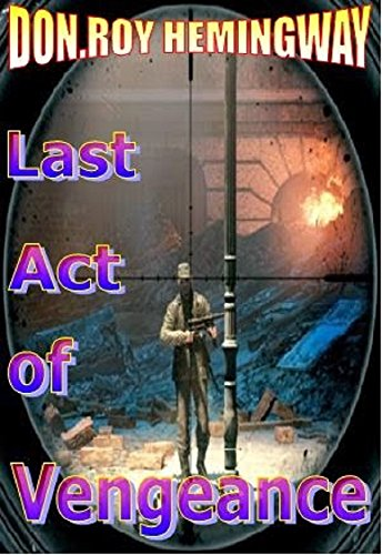 Last Act  of Vengeance. by [Hemingway, Don Roy]