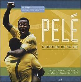 Book Pelé, l'histoire de ma vie : Photographies et souvenirs du plus grand joueur de football du monde