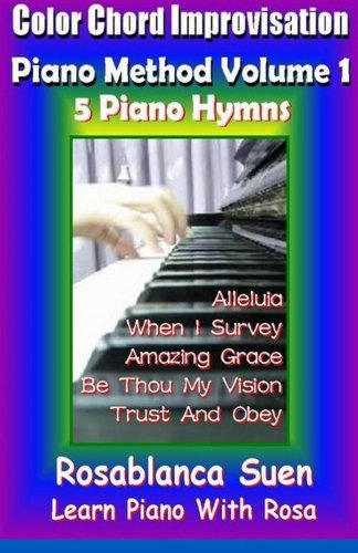 Color Chord Improvisation Piano Method Volume 1 - 5 Piano Hymns (Learn Piano With Rosa) pdf