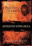 Murder & Crime series: Kingston-upon-Hull