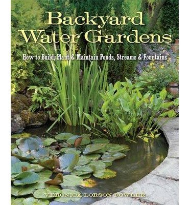 Backyard Water Gardens: How to Build, Plant & Maintain Ponds, Streams & Fountains (Paperback) - Common (How To Build A Backyard Pond compare prices)