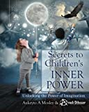 Secrets to Children's INNER POWER: Unlocking the Power of Imaginaton