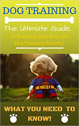 DOG TRAINING: Puppy and Dog Training Guide for Beginners and Dog Training Secrets ((Dog Training Guide, Dog Training for Dummies, Dog Training Handbook, Train Dog, Dog Training, Dog, Training))