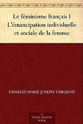 Le féminisme français I L'émancipation individuelle et sociale de la femme