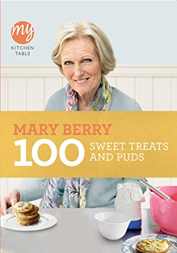 100 Sweet Treats and Puds (My Kitchen Table) by Mary Berry