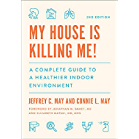 My House Is Killing Me!: A Complete Guide to a Healthier Indoor Environment (English Edition)