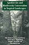 img - for Agroforestry and Biodiversity Conservation in Tropical Landscapes book / textbook / text book