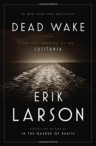 Dead Wake The Last Crossing of the Lusitania