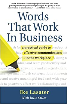 Book Words That Work In Business: A Practical Guide to Effective Communication in the Workplace (Nonviolent Communication Guides) by Ike Lasater (2010-04-01)