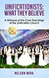 Unificationists: What They Believe: A Glimpse at the Core Teachings of the Unification Church