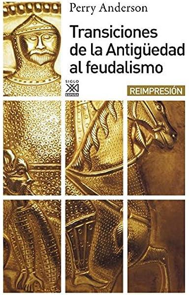 Transiciones de la antigüedad al feudalismo: 244 Siglo XXI de España General: Amazon.es: Anderson, Perry, Juliá, Santos: Libros