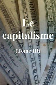 Le capitalisme: Tome III (Divers sujets puisés dans la science et l'histoire économiques t. 3) par Claude Gétaz