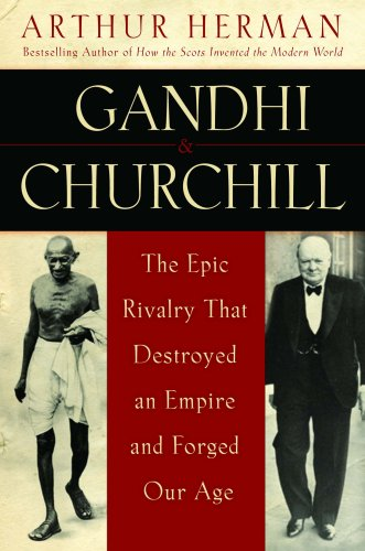Gandhi & Churchill: The Epic Rivalry that Destroyed an Empire and Forged Our Age by Brand: Bantam