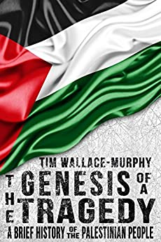The Genesis of a Tragedy: A Brief History of the Palestinian People by [Wallace-Murphy, Tim]