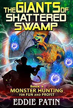 The Giants of Shattered Swamp: (Monster Hunter - Multiverse & Time Travel Sci-fi Adventure) (Monster Hunting for Fun and Profit Book 4)