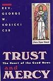 Trust and Mercy, George W. Kosicki, 0940535602