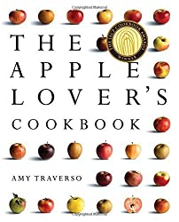 The Apple Lover's Cookbook by Traverso, Amy (2011) Hardcover