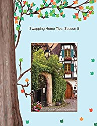 Swapping Home tips: Season 5: Experienced Homes swappers share their insights into successful home exchanges (Swapping Homes Anybody?)