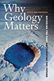 img - for Why Geology Matters: Decoding the Past, Anticipating the Future book / textbook / text book