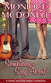 Something to Sing About: A Jewel Sisters Sweet Romance (A Jewel Sisters Romance Book 2) by [McDonell, Monique]