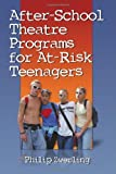 After-School Theatre Programs for At-Risk Teenagers, Philip Zwerling, 0786431873