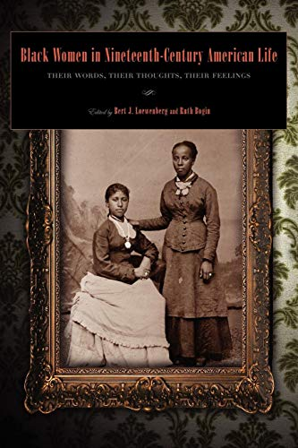 Black Women in Nineteenth-Century American Life: Their Words, Their Thoughts, Their Feelings