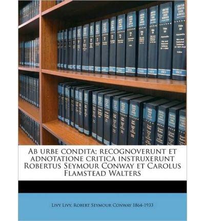 AB Urbe Condita; Recognoverunt Et Adnotatione Critica Instruxerunt Robertus Seymour Conway Et Carolus Flamstead Walters (Paperback)(Latin) - Common pdf