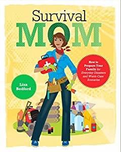 Survival Mom: How to Prepare Your Family for Everyday Disasters and Worst-Case Scenarios by HarperOne