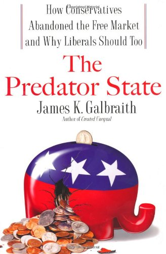 (The Predator State: How Conservatives Abandoned the Free Market and Why Liberals Should Too)