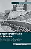 "Matthew Hughes, ""Britain's Pacification of Palestine"" (Cambridge UP, 2019)"