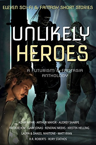 Unlikely Heroes: A Futurism & Fantasia Anthology